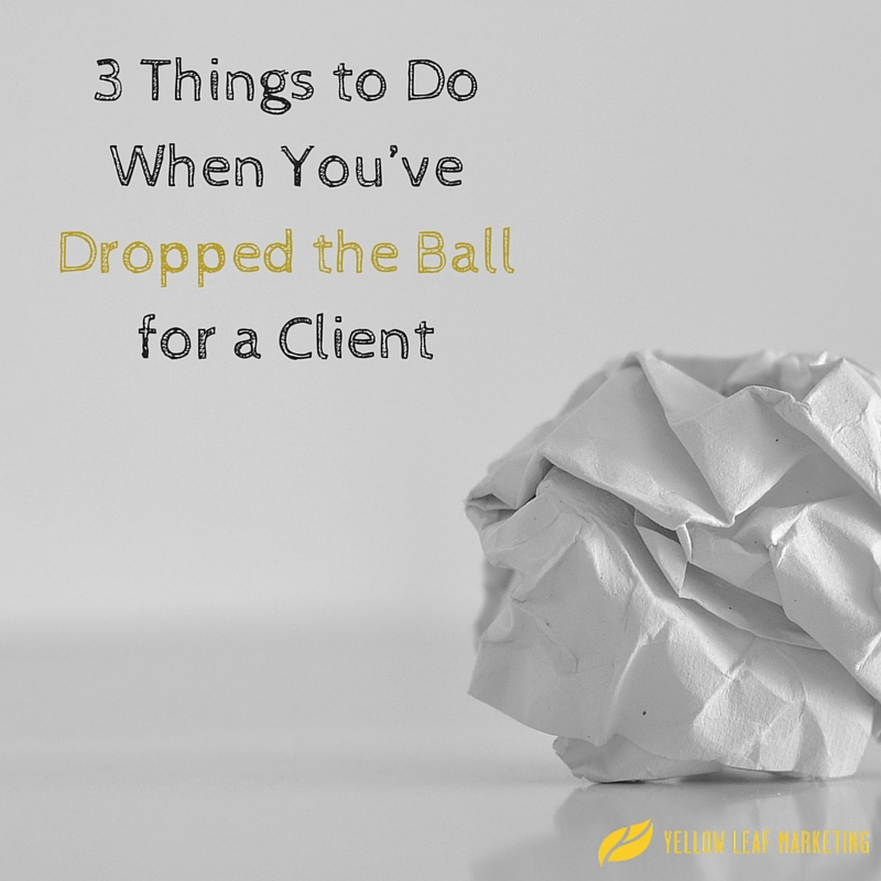 3 Things to Do When You've Dropped the Ball for a Client